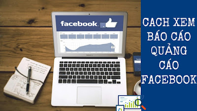 Cách Xem Báo Cáo (Reporting) Quảng Cáo Facebook