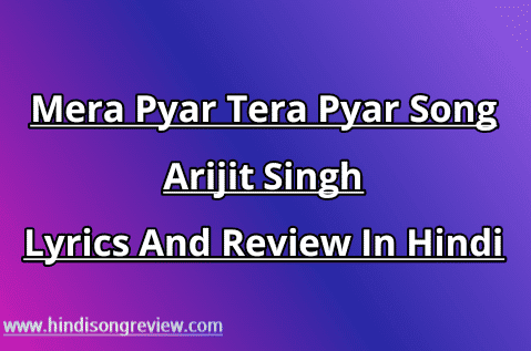 Mera-pyar-tera-pyar-lyrics-and-review