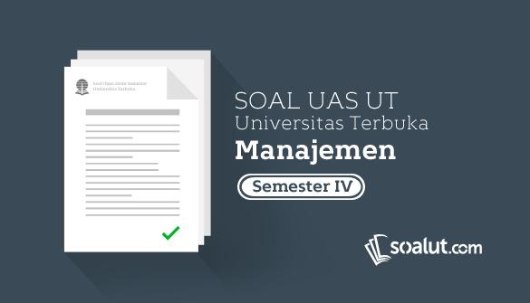 Soal Ujian UT Manajemen Semester 4