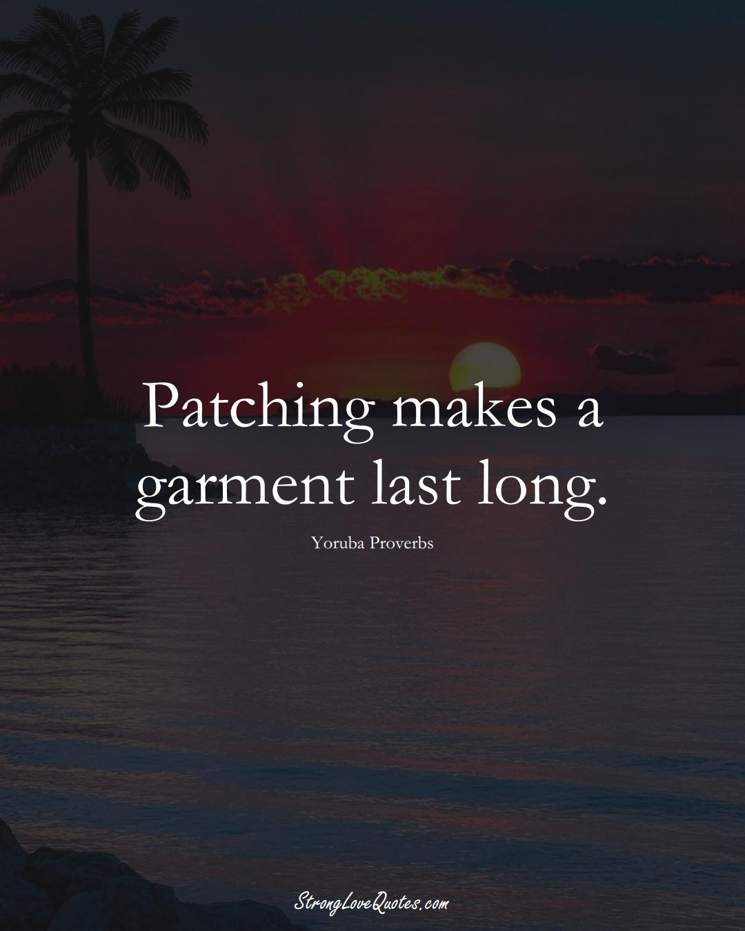 Patching makes a garment last long. (Yoruba Sayings);  #aVarietyofCulturesSayings