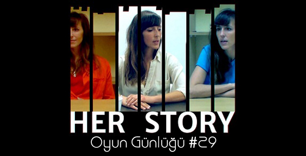 Oyun Günlüğü | The Game Diaries #29: Her Story