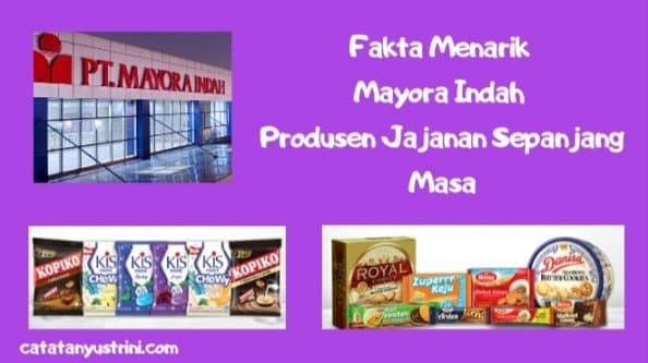 Fakta Menarik Mayora Indah Produsen Jajanan Sepanjang Masa
