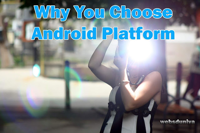 Why You Choose Android Platform