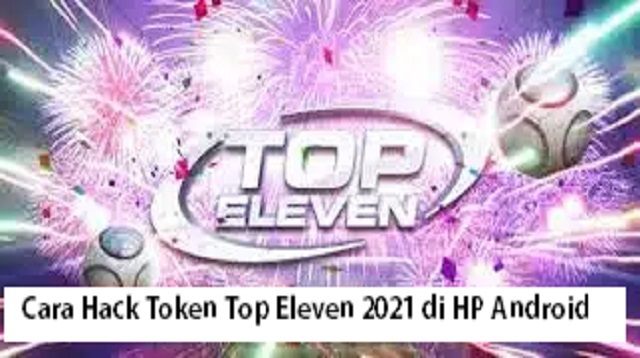 Cara Hack Token Top Eleven 2021 di HP Android
