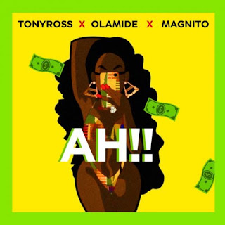 MUSIC: Tony Ross ft. Olamide, Magnito – Ah!! (Mp3 Download)
