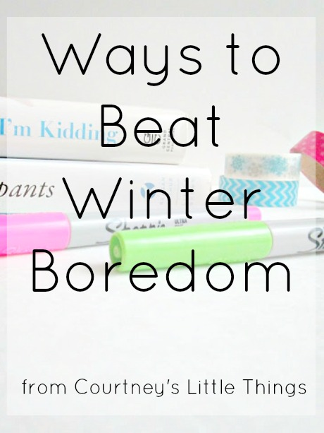 Ways to Beat Winter Boredom | 6 ways to beat winter boredom from Courtney's Little Things