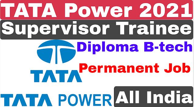Tata Power Supervisor Trainee Recruitment 2021 | Diploma B-tech | Tata Power Recruitment 2021