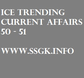 ICE TRENDING CURRENT AFFAIRS 50 - 51
