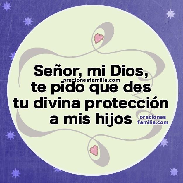 Oración por mis hijos de día o de noche, frases con oraciones por la familia, Dios cuide a mi familia por Mery Bracho
