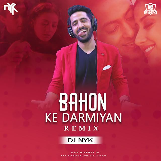 Bahon Ke Darmiyan – DJ NYK Remix
