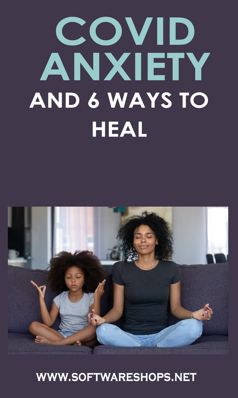 Covid Anxiety and 6 Ways to Heal