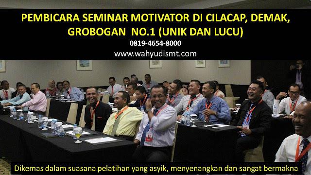 PEMBICARA SEMINAR MOTIVATOR DI CILACAP, DEMAK, GROBOGAN  NO.1,  Training Motivasi di CILACAP, DEMAK, GROBOGAN , Softskill Training di CILACAP, DEMAK, GROBOGAN , Seminar Motivasi di CILACAP, DEMAK, GROBOGAN , Capacity Building di CILACAP, DEMAK, GROBOGAN , Team Building di CILACAP, DEMAK, GROBOGAN , Communication Skill di CILACAP, DEMAK, GROBOGAN , Public Speaking di CILACAP, DEMAK, GROBOGAN , Outbound di CILACAP, DEMAK, GROBOGAN , Pembicara Seminar di CILACAP, DEMAK, GROBOGAN