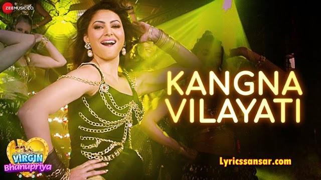 Kangna Vilayati कंगना विलायती Lyrics - Virgin Bhanupriya | Jyotica Tangri Feat Urvashi Rautela