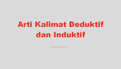 Arti Kalimat Deduktif dan Induktif