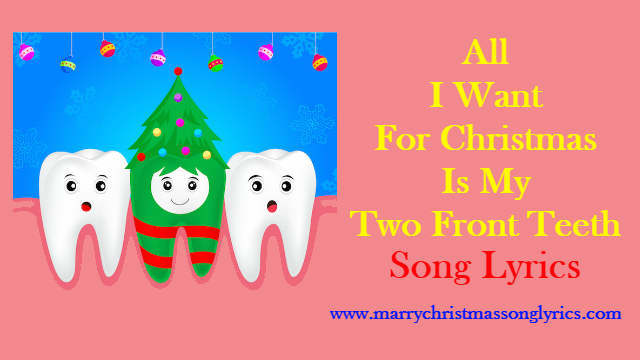 All I Want For Christmas Is My Two Front Teeth Song