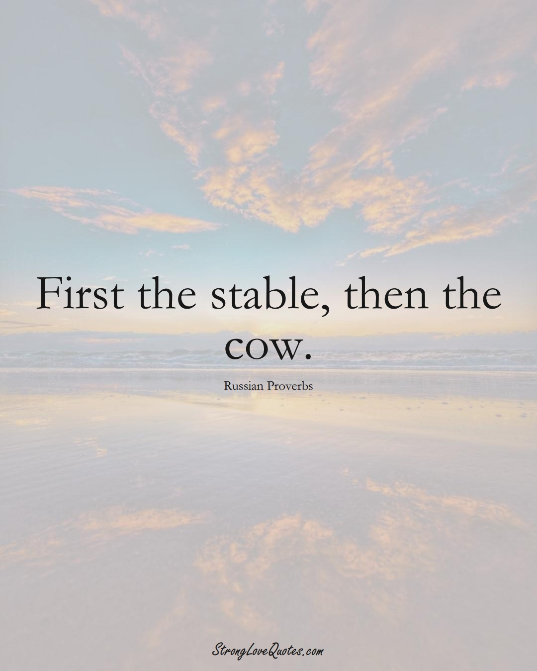 First the stable, then the cow. (Russian Sayings);  #AsianSayings