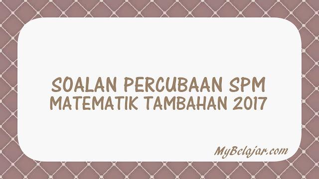 Soalan Percubaan SPM Matematik Tambahan 2017