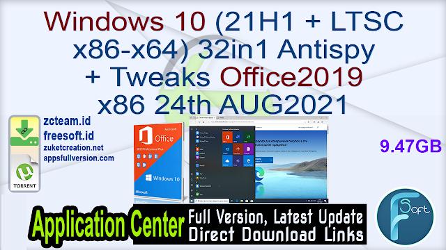 Windows 10 (21H1 + LTSC x86-x64) 32in1 Antispy + Tweaks Office2019 x86 24th AUG2021