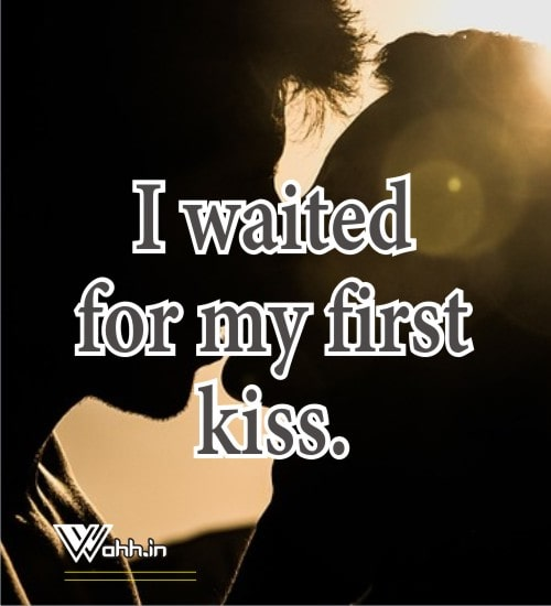 I-waited-for-my-first-kiss.