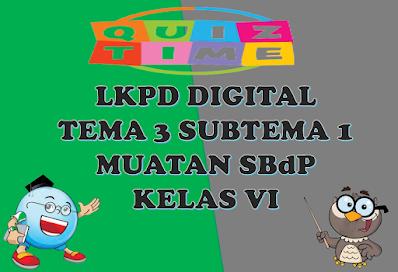 LKPD Digital Muatan SBdP Kelas VI Tema 3 Subtema 1