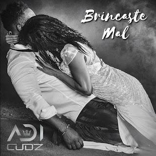 Adi Cudz - Brincaste Mal [Download] 2021