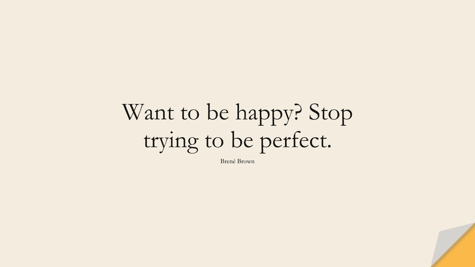Want to be happy? Stop trying to be perfect. (Brené Brown);  #LoveYourselfQuotes