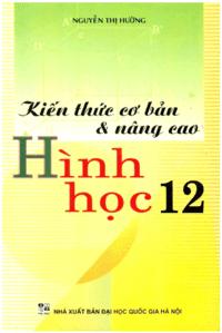 Kiến Thức Cơ Bản và Nâng Cao Hình Học 12 - Nguyễn Thị Hường