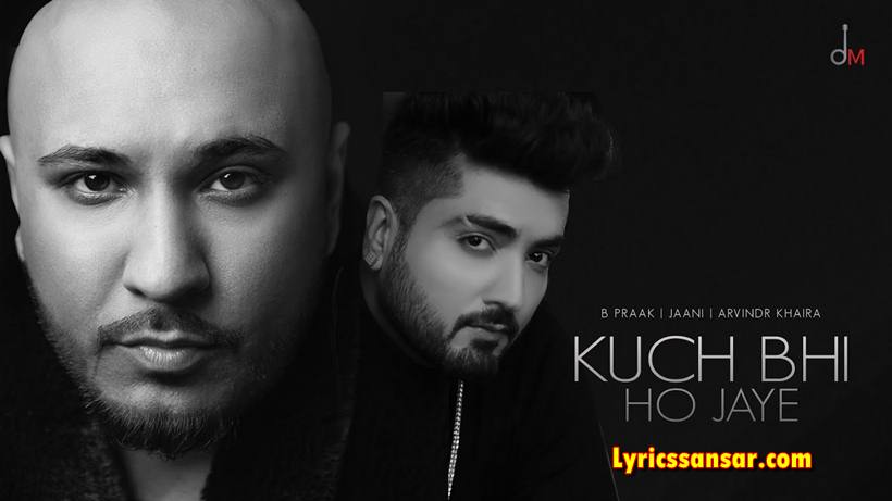 Kuch Bhi Ho Jaye Lyrics, B Praak, Jaani. Arvindr Khaira, Latest Romantic Song 2020
