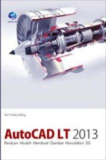 AutoCAD LT 2013, Panduan Mudah Membuat Gambar Manufaktur 2D