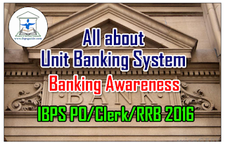 All about Unit Banking System - Banking Awareness Updates for IBPS PO/Clerk/RRB Exam 2016
