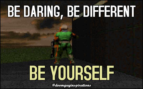 Seja diferente, seja ousado, seja você