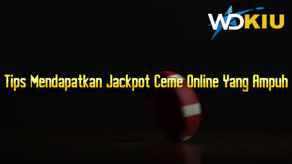 Tips Mendapatkan Jackpot Ceme Online Yang Ampuh