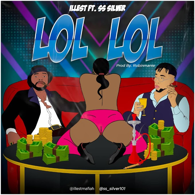 MUSIC: Illest Ft. SS Silver - Lol Lol
