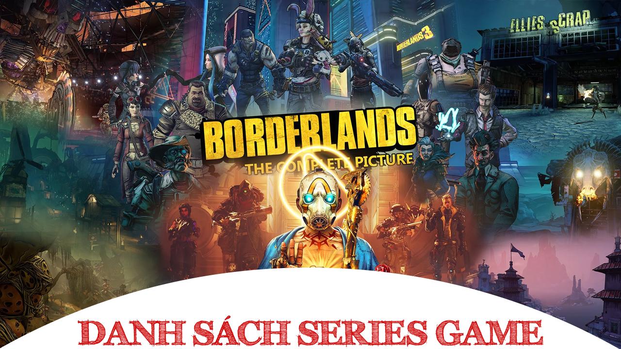 Danh sách Series Game Borderlands đầy đủ các phiên bản.
