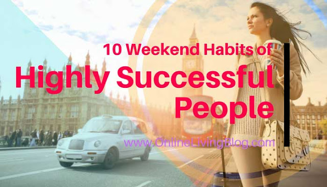 10 Weekend Habits of Successful People Do Practice To Increase Productivity