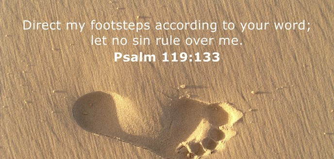 Direct my footsteps according to your word; let no sin rule over me.