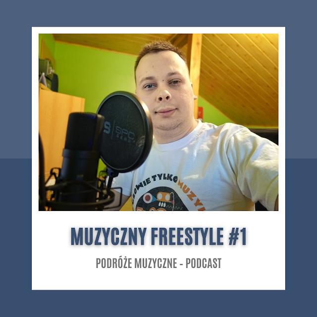 MUZYCZNY FREESTYLE #1 [PODCAST]