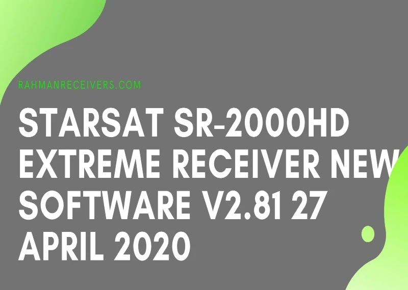 STARSAT SR-2000HD EXTREME RECEIVER NEW SOFTWARE V2.81 27 APRIL 2020