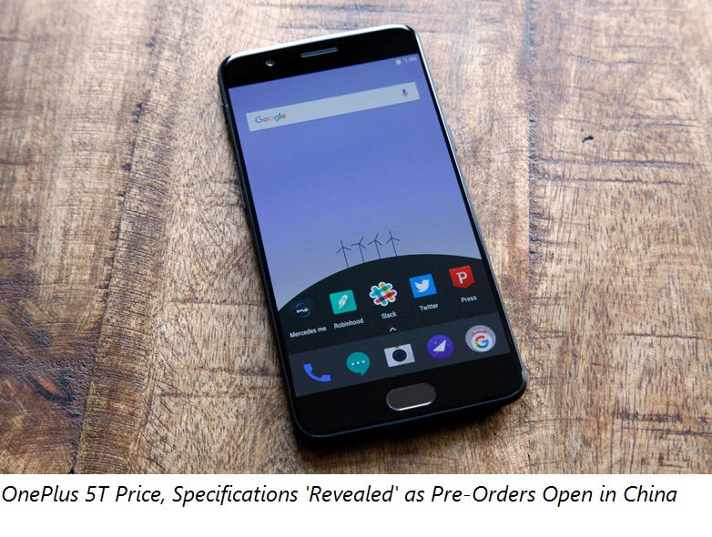 OnePlus 5T Price, Specifications 'Revealed' as Pre-Orders Open in China