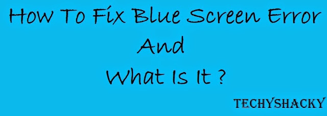 How To Fix Blue Screen Error And What Is It
