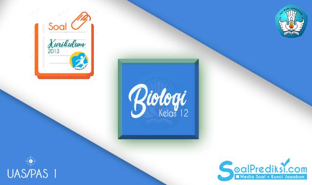 Latihan Soal UAS Biologi Kelas 12 Semester 1 K13 2020 dan Kunci Jawaban