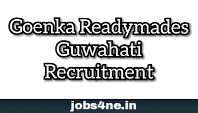 goenka-readymades-guwahati-recruitment