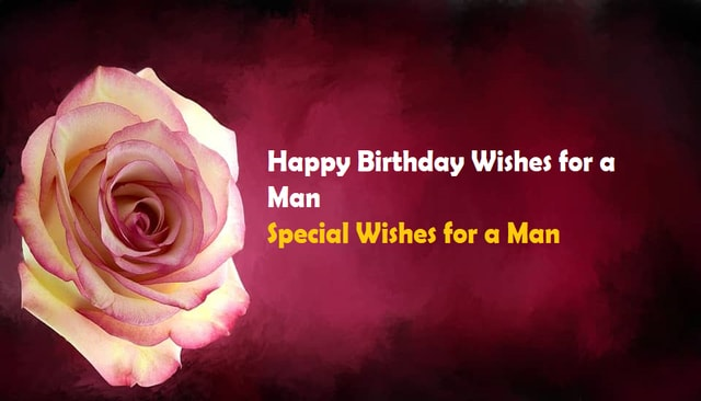 Happy Birthday Wishes for a Man, Special Wishes for a Man