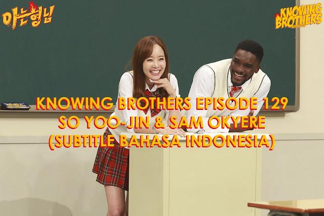 Nonton Streaming & Download Knowing Bros Episode 129 Bintang Tamu So Yoo-jin & Sam Okyere Subtitle Bahasa Indonesia