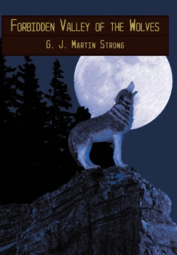 Forbidden Valley of the Wolves by G. J. Martin Strong