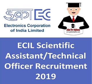 ECIL Scientific Assistant/Technical Officer Recruitment 2019