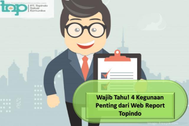 Wajib Tahu! 4 Kegunaan Penting dari Web Report Topindo
