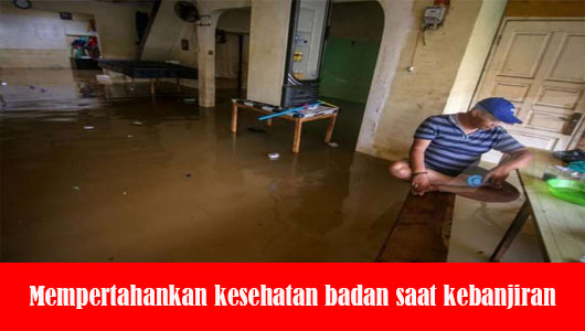 Mempertahankan kesehatan badan saat kebanjiran