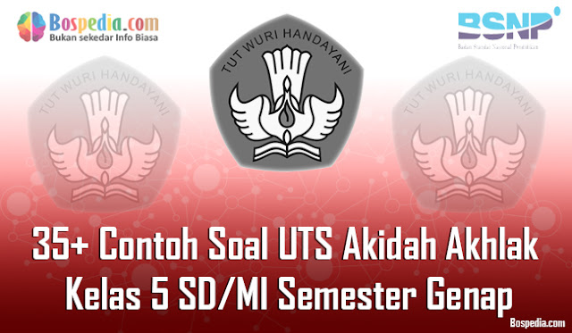 Kesempatan kali ini admin bakal membagikan Soal Lengkap - 35+ Contoh Soal UTS Aqidah Akhlak Kelas 5 SD/MI Semester Genap Terbaru