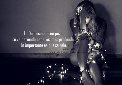 La Depresión es un pozo, se va haciendo cada vez más profundo, lo importante es que se sale.